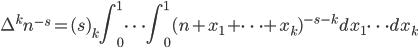 \displaystyle \Delta^kn^{-s} = (s)_k\int_0^1 \!  \! \cdots \int_0^1(n+x_1+\cdots+x_k)^{-s-k}dx_1\cdots dx_k
