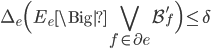 \displaystyle \Delta_e\Big( E_e \Big| \bigvee_{f \in \partial e}\mathcal{B}_f'\Bigr) \leq \delta