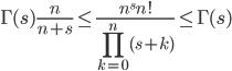 \displaystyle \Gamma (s) \frac{n}{n+s} \leq \frac{n^sn!}{\prod_{k=0}^n(s+k)}\leq \Gamma (s)