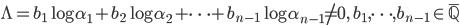 \displaystyle \Lambda = b_1\log \alpha_1+b_2\log \alpha_2+\cdots +b_{n-1}\log \alpha_{n-1}\neq 0, \quad b_1, \dots, b_{n-1} \in \overline{\mathbb{Q}}