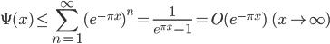 \displaystyle \Psi (x) \leq \sum_{n=1}^{\infty}(e^{-\pi x})^n = \frac{1}{e^{\pi x}-1} = O(e^{-\pi x}) \ \ (x \to \infty)