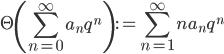 \displaystyle \Theta \left( \sum_{n=0}^{\infty}a_nq^n \right) := \sum_{n=1}^{\infty}na_nq^n