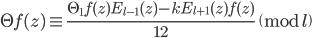 \displaystyle \Theta f(z) \equiv \frac{\Theta_1f(z)E_{l-1}(z)-kE_{l+1}(z)f(z)}{12} \pmod{l}