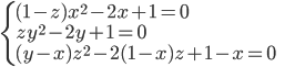 \displaystyle \begin{cases} (1-z)x^2-2x+1 = 0 & \\ zy^2-2y+1=0 & \\ (y-x)z^2-2(1-x)z+1-x=0 & \end{cases}