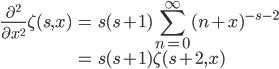 \displaystyle \begin{eqnarray}\frac{{\partial}^2}{\partial x^2}\zeta(s,x)&=&s(s+1)\sum_{n=0}^{\infty}(n+x)^{-s-2}\\&=&s(s+1)\zeta(s+2,x)\end{eqnarray}
