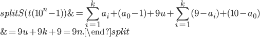 \displaystyle \begin{equation}\begin{split} S(t(10^n-1))&=\sum_{i=1}^ka_i+(a_0-1)+9u+\sum_{i=1}^k(9-a_i)+(10-a_0)\\ &=9u+9k+9=9n.\end{split}\end{equation}