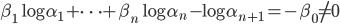 \displaystyle \beta_1\log \alpha_1+\cdots +\beta_n\log \alpha_n-\log \alpha_{n+1} = -\beta_0 \neq 0