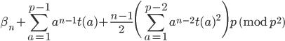 \displaystyle \beta_n+\sum_{a=1}^{p-1}a^{n-1}t(a)+\frac{n-1}{2}\Biggl(\sum_{a=1}^{p-2}a^{n-2}t(a)^2\Biggr)p \pmod{p^2}