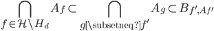 \displaystyle \bigcap_{f \in \mathcal{H}\setminus H_d}A_f \subset \bigcap_{g \subsetneq f'}A_g \subset B_{f', A_{f'}}