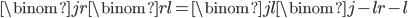 \displaystyle \binom{j}{r}\binom{r}{l} = \binom{j}{l}\binom{j-l}{r-l}