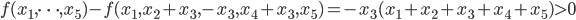 \displaystyle \color{white}{f(x_1, \dots, x_5)-f(x_1, x_2+x_3, -x_3, x_4+x_3, x_5)=-x_3(x_1+x_2+x_3+x_4+x_5) > 0}
