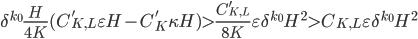 \displaystyle \delta^{k_0}\frac{H}{4K}(C_{K, L}'\varepsilon H-C_K'\kappa H) > \frac{C_{K, L}'}{8K}\varepsilon \delta^{k_0}H^2 > C_{K, L}\varepsilon \delta^{k_0}H^2
