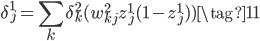 \displaystyle \delta^1_j = \sum_k \delta^2_k (w^2_{kj} z^1_j (1 - z^1_j)) \tag{11}