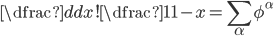 \displaystyle \dfrac{d}{dx}! \dfrac{1}{1-x}=\sum_{\alpha } \phi^{\alpha}