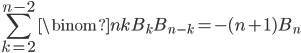 \displaystyle \displaystyle \sum_{k=2}^{n-2}\binom{n}{k}B_{k}B_{n-k}=-(n+1)B_n