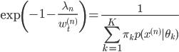 \displaystyle \exp\left(-1-\frac{\lambda_n}{w_t^{(n)}}\right)=\frac{1}{\sum_{k=1}^{K} \pi_k p (x^{(n)}|\theta_k)}