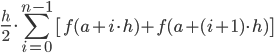 \displaystyle \frac {h}{2}\cdot \sum_{i=0}^{n-1}\left[f(a+i\cdot h)+f(a+(i+1)\cdot h)\right]