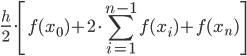 \displaystyle \frac {h}{2}\cdot\left[f(x_0)+2\cdot \sum_{i=1}^{n-1}f(x_i)+f(x_n)\right]