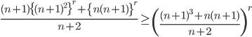 \displaystyle \frac{(n+1)\{(n+1)^2\}^r+\{n(n+1)\}^r}{n+2}\geq \left( \frac{(n+1)^3+n(n+1)}{n+2}\right)^r