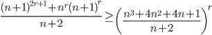 \displaystyle \frac{(n+1)^{2r+1}+n^r(n+1)^r}{n+2} \geq \left( \frac{n^3+4n^2+4n+1}{n+2} \right)^r