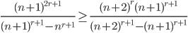 \displaystyle \frac{(n+1)^{2r+1}}{(n+1)^{r+1}-n^{r+1}} \geq \frac{(n+2)^r(n+1)^{r+1}}{(n+2)^{r+1}-(n+1)^{r+1}}