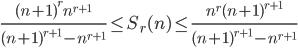 \displaystyle \frac{(n+1)^rn^{r+1}}{(n+1)^{r+1}-n^{r+1}}\leq S_r(n) \leq \frac{n^r(n+1)^{r+1}}{(n+1)^{r+1}-n^{r+1}}