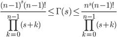\displaystyle \frac{(n-1)^s(n-1)!}{\prod_{k=0}^{n-1}(s+k)} \leq \Gamma (s) \leq \frac{n^s(n-1)!}{\prod_{k=0}^{n-1}(s+k)}
