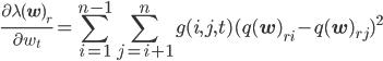 \displaystyle \frac{\partial \lambda({\bf w})_r}{\partial w_t}=\sum_{i=1}^{n-1}\sum_{j=i+1}^{n}g(i,j,t)(q({\bf w})_{ri}-q({\bf w})_{rj})^2