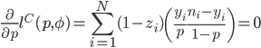 \displaystyle \frac{\partial}{\partial p}l^{C}(p,\phi) =\sum_{i=1}^{N} (1-z_i) \left( \frac{y_i}{p}  \frac{n_i-y_i}{1-p}\right) =0