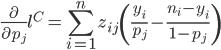 \displaystyle \frac{\partial}{\partial p_j}l^C = \sum_{i=1}^{n} z_{ij}\left(\frac{y_i}{p_j} - \frac{n_i-y_i}{1-p_j} \right)