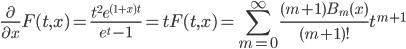 \displaystyle \frac{\partial}{\partial x}F(t, x) = \frac{t^2e^{(1+x)t}}{e^t-1}=tF(t, x) = \sum_{m=0}^{\infty}\frac{(m+1)B_{m}(x)}{(m+1)!}t^{m+1}