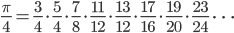 \displaystyle \frac{\pi}{4}=\frac{3}{4}\cdot\frac{5}{4}\cdot\frac{7}{8}\cdot\frac{11}{12}\cdot\frac{13}{12}\cdot\frac{17}{16}\cdot\frac{19}{20}\cdot\frac{23}{24}\ \dots