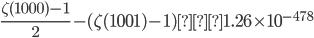 \displaystyle \frac{\zeta (1000)-1}{2}-(\zeta (1001)-1)≒1.26\times 10^{-478}