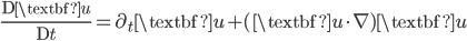 \displaystyle \frac{{ \rm D} \textbf{u}}{{ \rm D}t}=\partial_t \textbf{u}+ (\textbf{u}\cdot \nabla)\textbf{u}