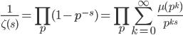 \displaystyle \frac{1}{\zeta (s)}=\prod_p(1-p^{-s}) = \prod_p\sum_{k=0}^{\infty}\frac{\mu (p^k)}{p^{ks}}
