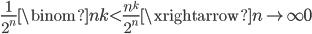\displaystyle \frac{1}{2^n}\binom{n}{k} < \frac{n^k}{2^n} \xrightarrow{n \to \infty} 0