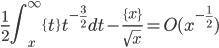 \displaystyle \frac{1}{2}\int_x^{\infty}\{t\}t^{-\frac{3}{2}}dt-\frac{\{x\}}{\sqrt{x}} = O(x^{-\frac{1}{2}})