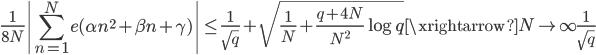\displaystyle \frac{1}{8N}\left| \sum_{n=1}^Ne(\alpha n^2+\beta n+\gamma) \right| \leq \frac{1}{\sqrt{q}}+\sqrt{\frac{1}{N}+\frac{q+4N}{N^2}\log q} \xrightarrow{N \to \infty} \frac{1}{\sqrt{q}}