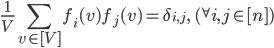 \displaystyle \frac{1}{V}\sum_{v \in [V]}f_i(v)f_j(v) = \delta_{i, j}, \quad ({}^{\forall}i, j \in [n])