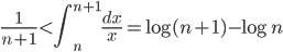 \displaystyle \frac{1}{n+1} < \int_{n}^{n+1}\frac{dx}{x} = \log (n+1)-\log n