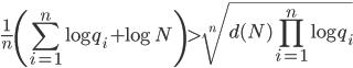 \displaystyle \frac{1}{n}\left(\sum_{i=1}^n\log q_i+\log N\right) > \sqrt[n]{d(N)\prod_{i=1}^n\log q_i}