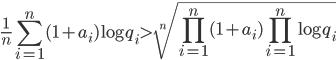 \displaystyle \frac{1}{n}\sum_{i=1}^n(1+a_i)\log q_i > \sqrt[n]{\prod_{i=1}^n(1+a_i)\prod_{i=1}^n\log q_i}
