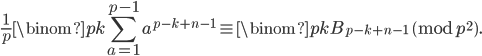 \displaystyle \frac{1}{p}\binom{p}{k}\sum_{a=1}^{p-1}a^{p-k+n-1} \equiv \binom{p}{k}B_{p-k+n-1} \pmod{p^2}.