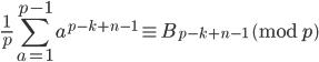 \displaystyle \frac{1}{p}\sum_{a=1}^{p-1}a^{p-k+n-1} \equiv B_{p-k+n-1} \pmod{p}