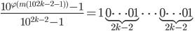 \displaystyle \frac{10^{\varphi (m(10^{2k-2}-1))}-1}{10^{2k-2}-1} = 1\underbrace{0\cdots 01}_{2k-2}\cdots \underbrace{0\cdots 01}_{2k-2}