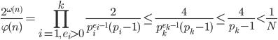 \displaystyle \frac{2^{\omega (n)}}{\varphi(n)} = \prod_{i=1, \ e_i > 0}^k\frac{2}{p_i^{e_i-1}(p_i-1)} \leq \frac{4}{p_k^{e_k-1}(p_k-1)} \leq \frac{4}{p_k-1} < \frac{1}{N}