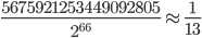 \displaystyle \frac{5675921253449092805}{2^{66}}  \approx \frac{1}{13}