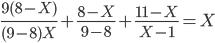 \displaystyle \frac{9(8-X)}{(9-8)X}+\frac{8-X}{9-8}+\frac{11-X}{X-1}=X