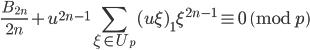 \displaystyle \frac{B_{2n}}{2n}+u^{2n-1}\sum_{\xi \in U_p}(u\xi)_1\xi^{2n-1} \equiv 0 \pmod{p}