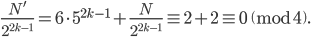 \displaystyle \frac{N'}{2^{2k-1}} =6\cdot 5^{2k-1} + \frac{N}{2^{2k-1}} \equiv 2+2 \equiv 0 \pmod{4}.